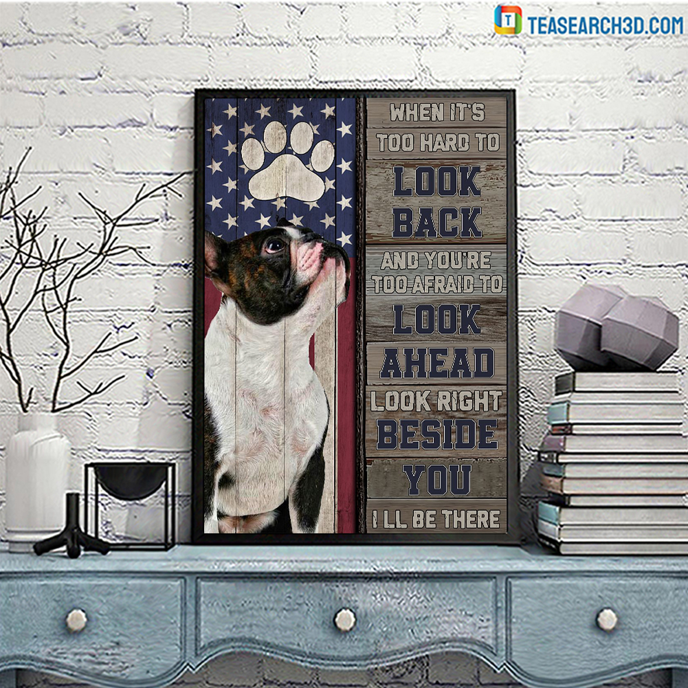 Boston terrier I'm right beside you when it's too hard to look back poster