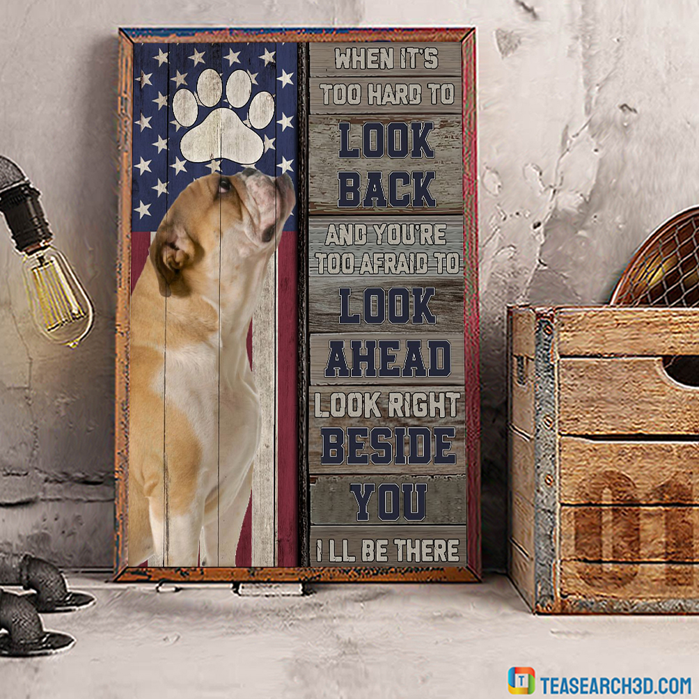 Bulldog I'm right beside you when it's too hard to look back poster