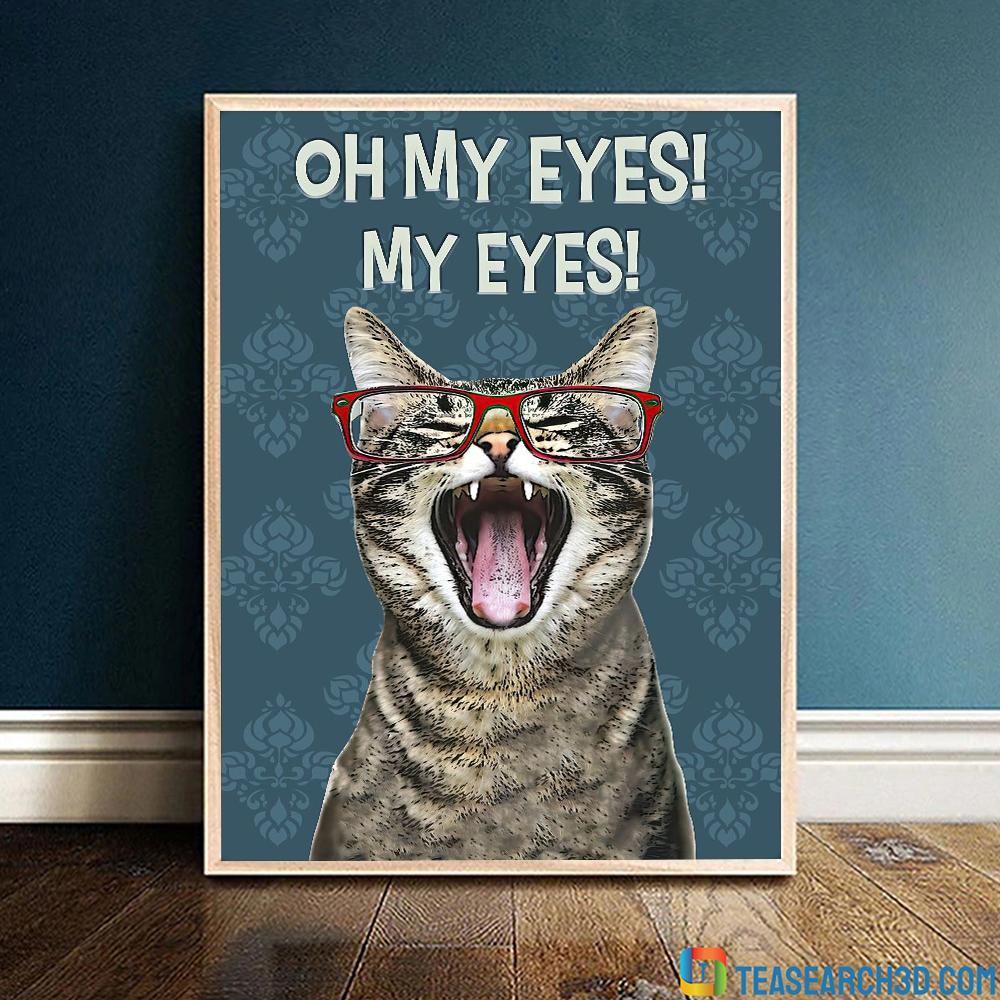 Cat oh my eyes my eyes poster