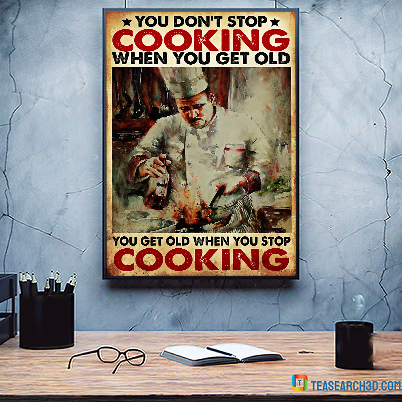 Chef you don't stop cooking when you get old poster A1