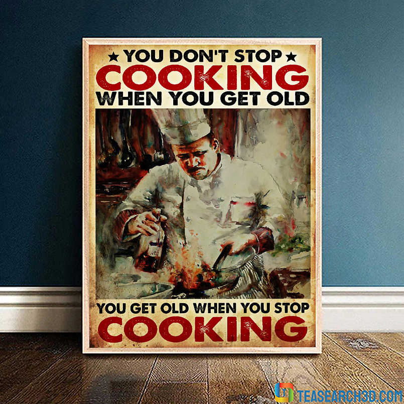 Chef you don't stop cooking when you get old poster A2