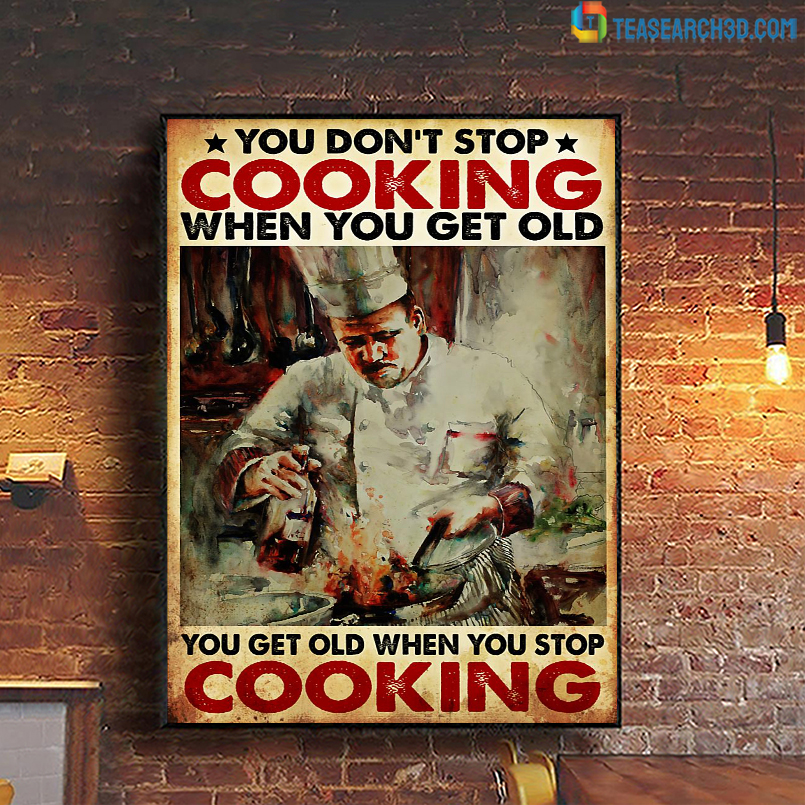 Chef you don't stop cooking when you get old poster A3