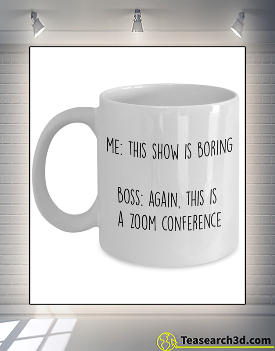 Co worker me this show is boring boss again this is zoom conference mug 15oz
