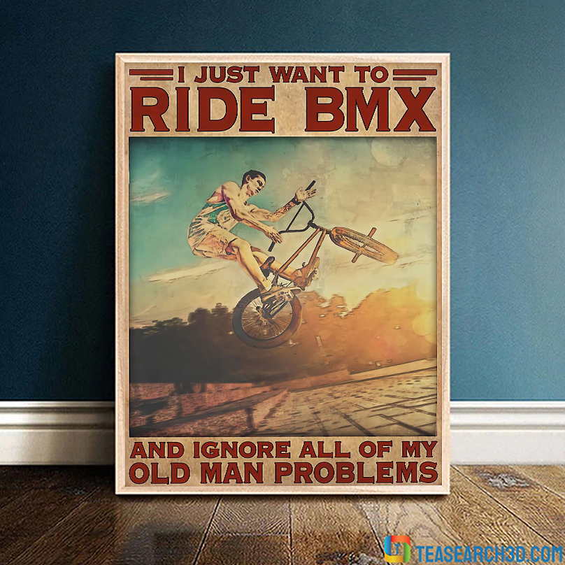 Cycling ride BMX I just want to ride bmx and ignore all of my old man problems poster A3