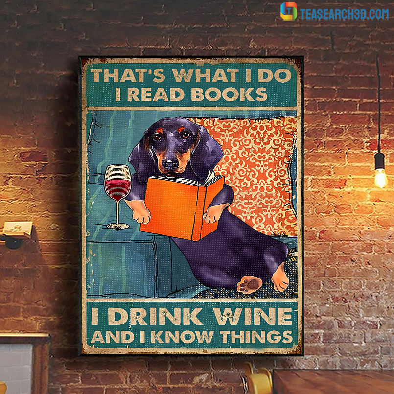 Dachshund that's what I do I read books I drink wine and I know things poster A3