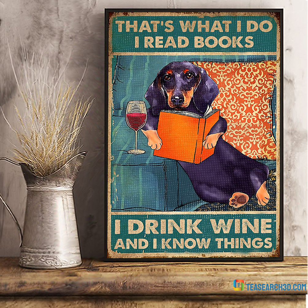 Dachshund that's what I do I read books I drink wine and I know things poster