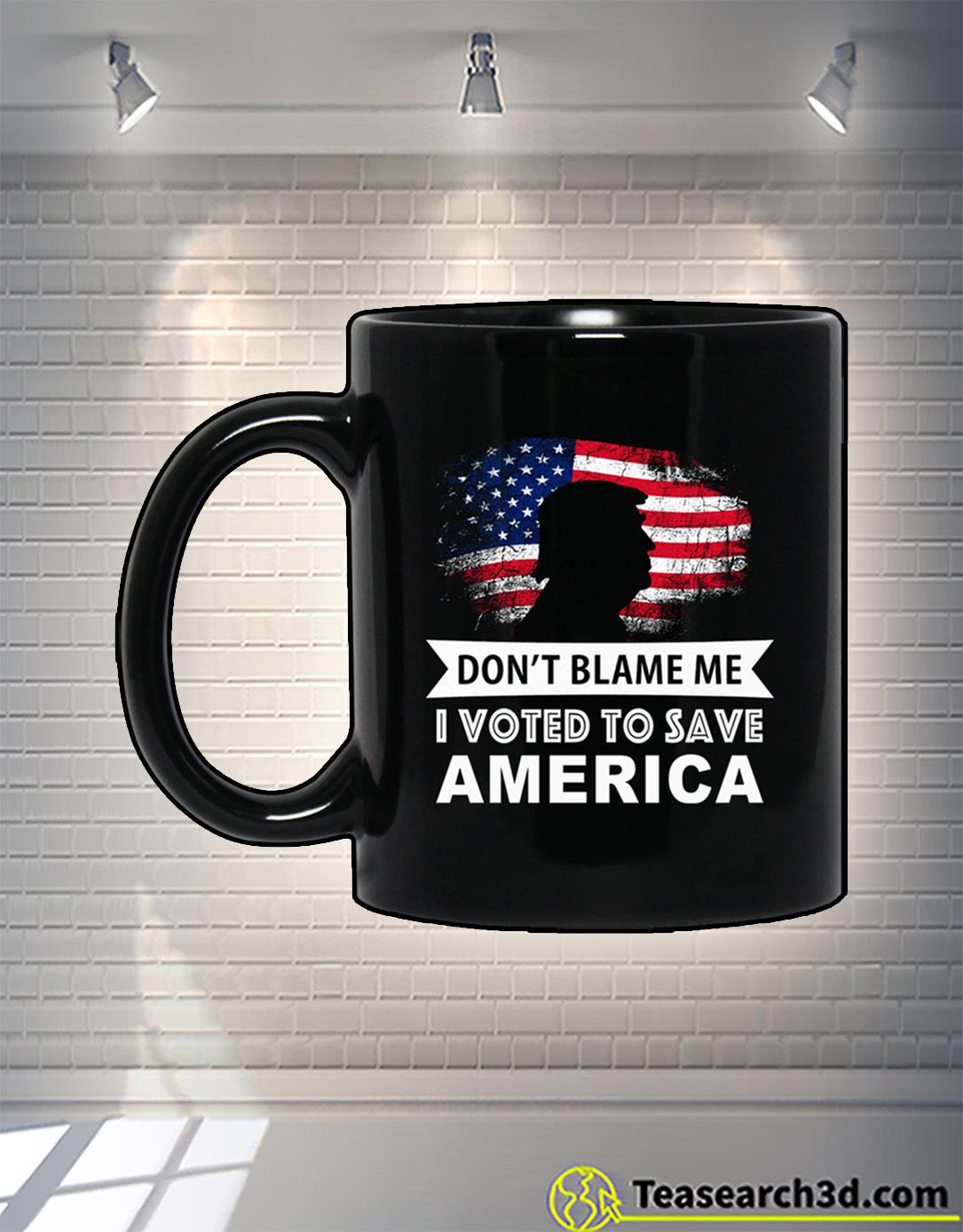 Don't blame me I voted to save america mug 15oz