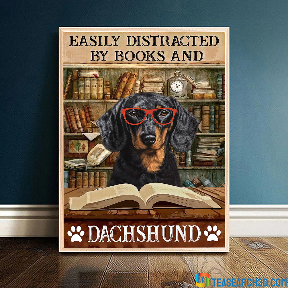 Easily distracted by books and dachshund poster