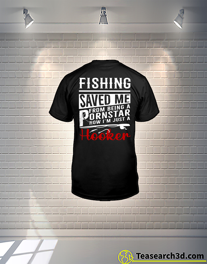Fishing Saved Me From Being A Pornstar Now I'm Just A Hooker Shirt 2