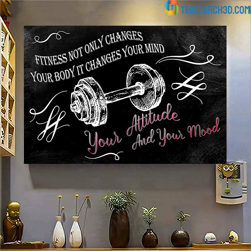 Fitness not only changes your body it changes your mind poster A1