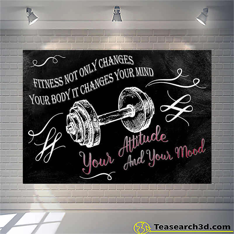Fitness not only changes your body it changes your mind poster A2