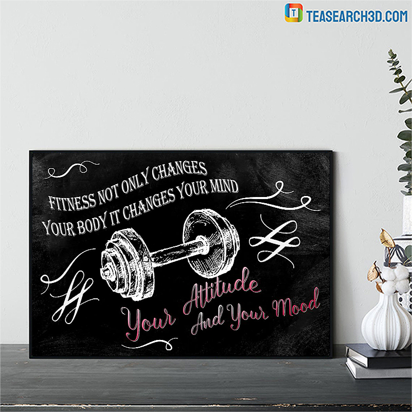Fitness not only changes your body it changes your mind poster A3