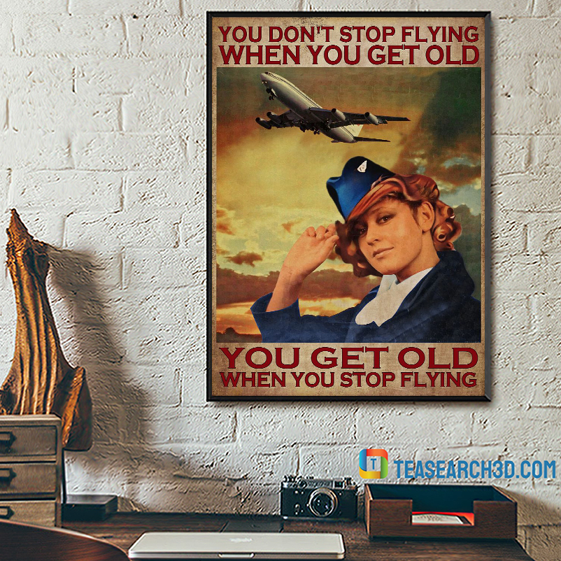 Flight attendant you don't stop flying when you get old poster A1
