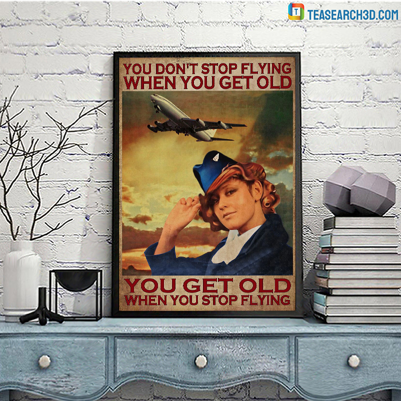 Flight attendant you don't stop flying when you get old poster A2