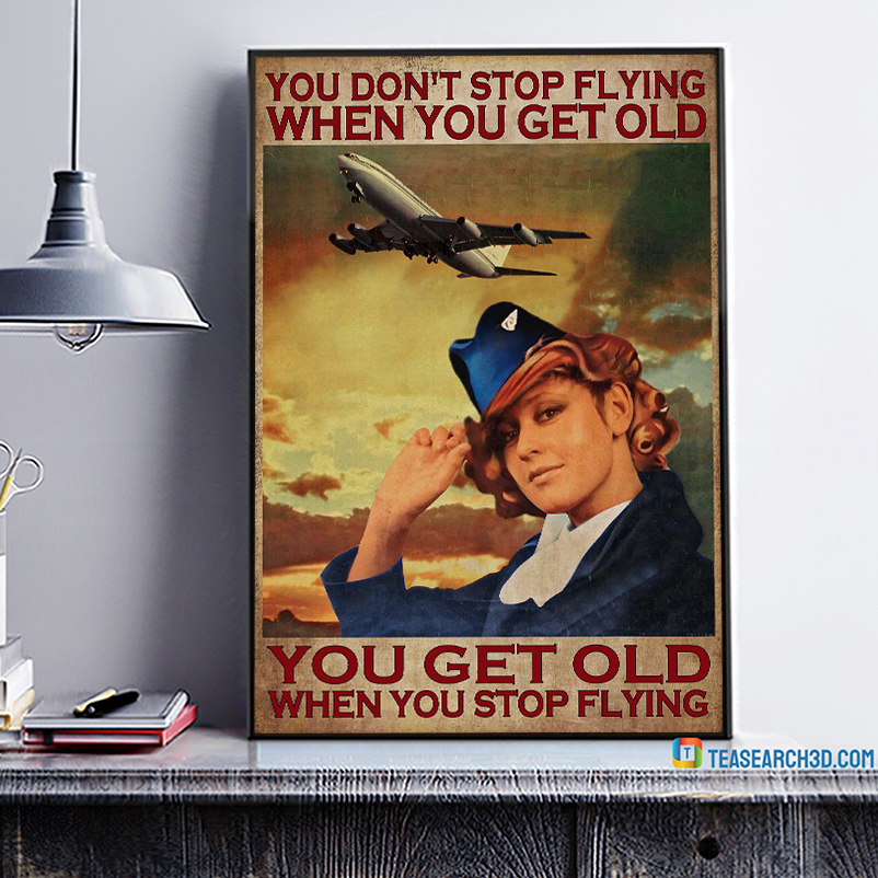 Flight attendant you don't stop flying when you get old poster A3