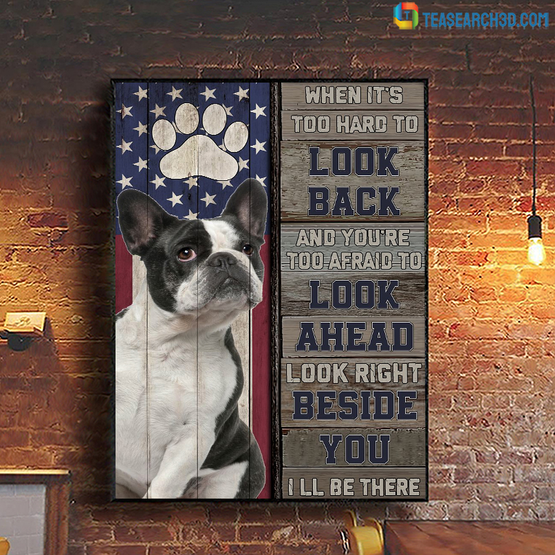 French Bulldog I'm right beside you when it's too hard to look back poster A3