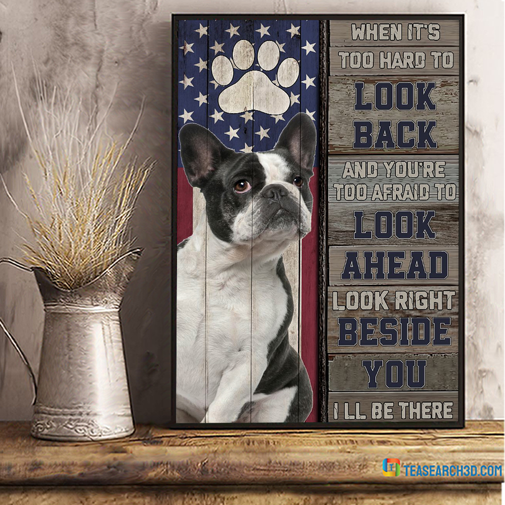 French Bulldog I'm right beside you when it's too hard to look back poster