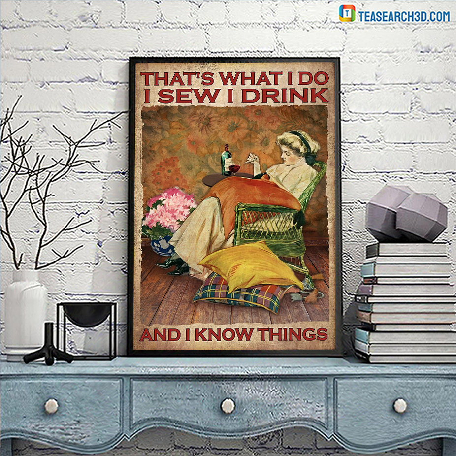 Girl That's what I do I sew I drink and I know things poster A2