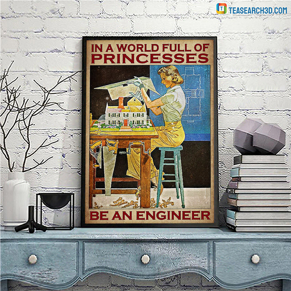 Girl in a world full of princess be an engineer poster