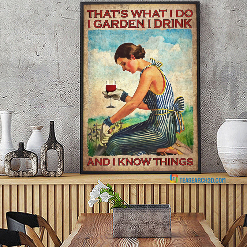 That's what I do I garden I drink and I know things girl and wine poster