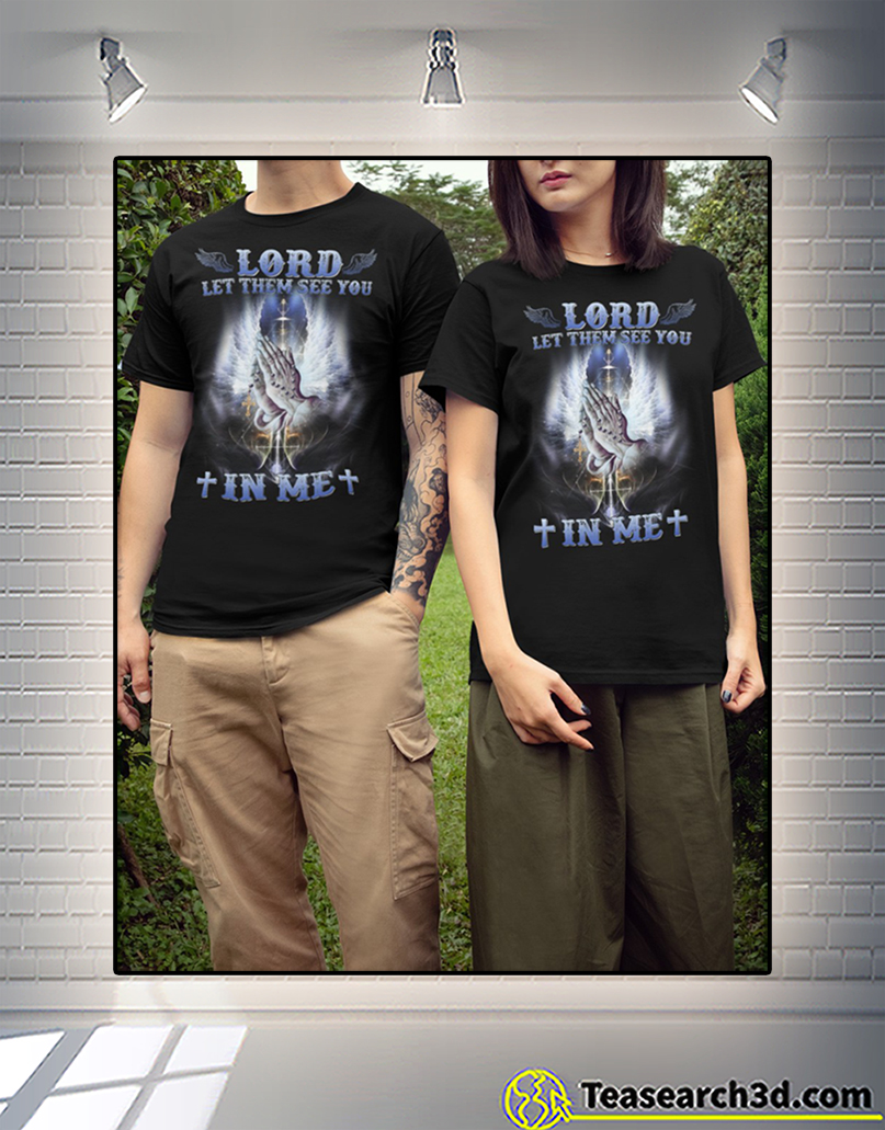 God Lord Let Them See You In Me Shirt 2