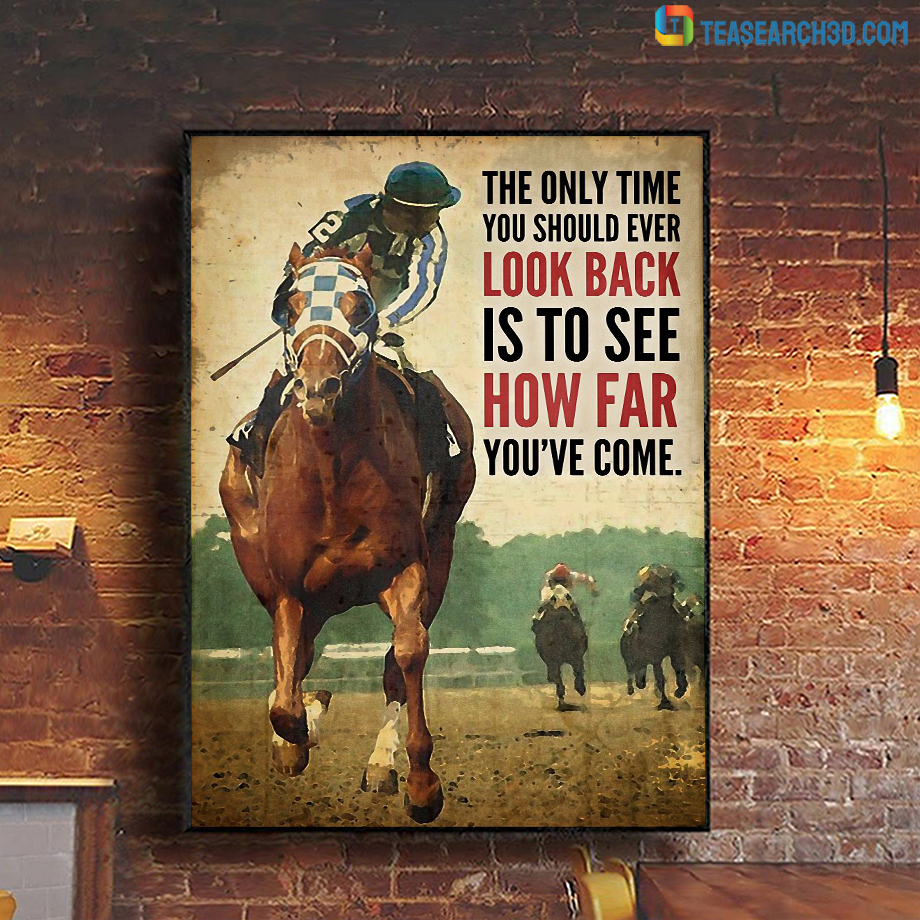 Horse racing the only time you should ever look back poster A1
