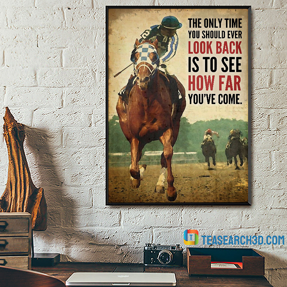 Horse racing the only time you should ever look back poster A2