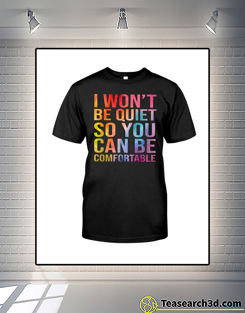I Won't Be Quiet So You Can Be Comfortable Shirt 2