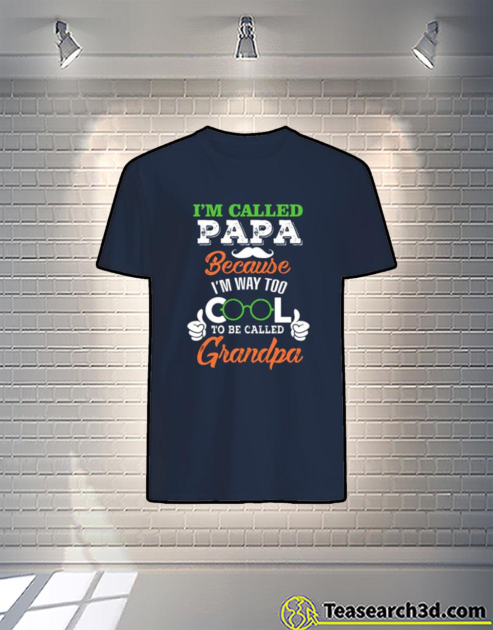 I'm Called Papa Because I'm Way Too To Be Called Grandpa Shirt