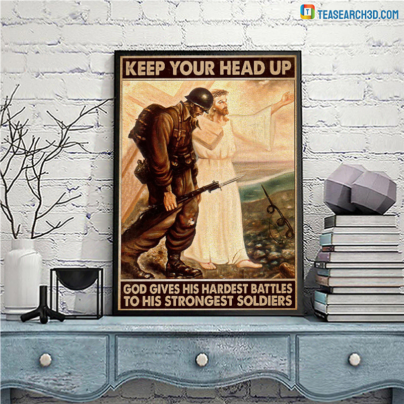 Keep your head up god gives hardest battles to his strongest soldiers poster A3