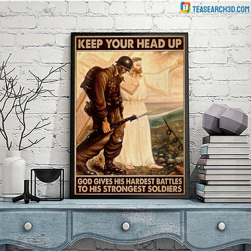 Keep your head up god gives hardest battles to his strongest soldiers poster