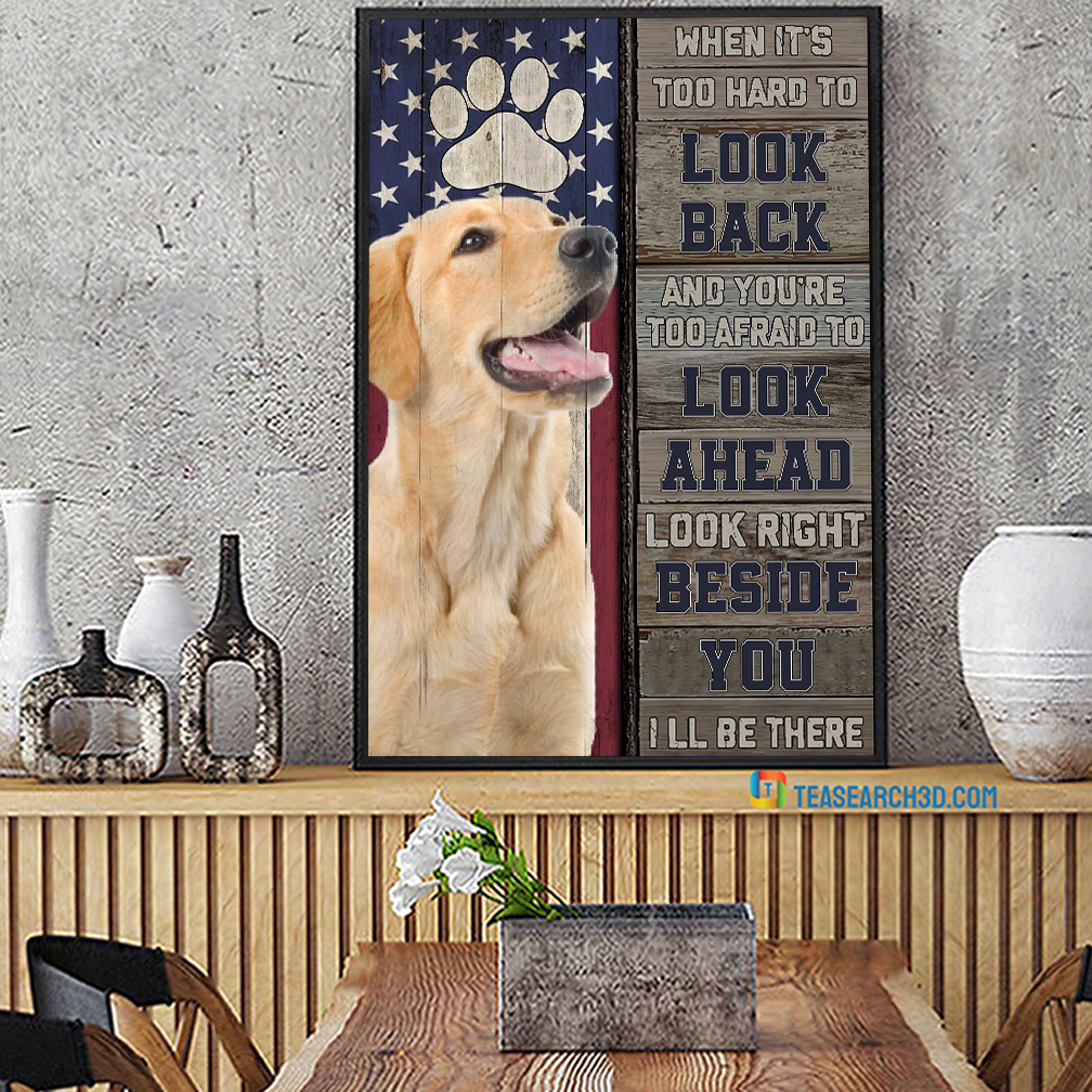 Labrador I'm right beside you when it's too hard to look back poster