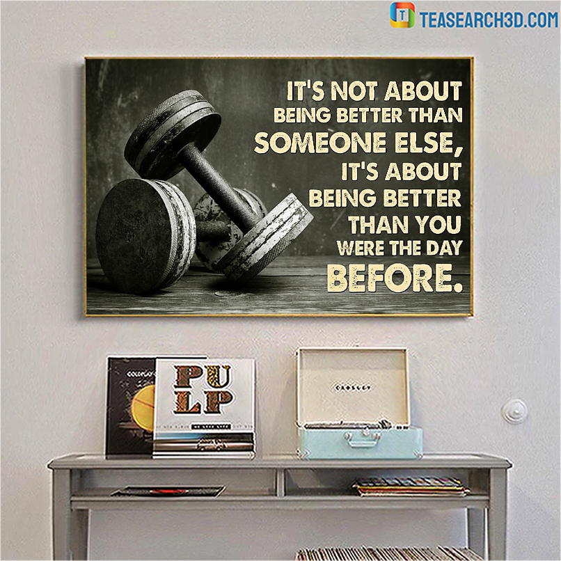 Lift weights it's not about being better than someone else poster A3