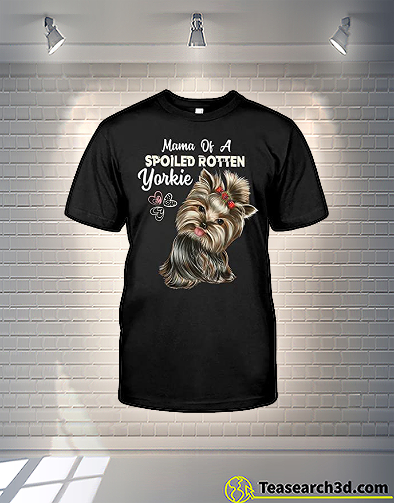 Mama Of A Spoiled Rotten Yorkie Shirt 2