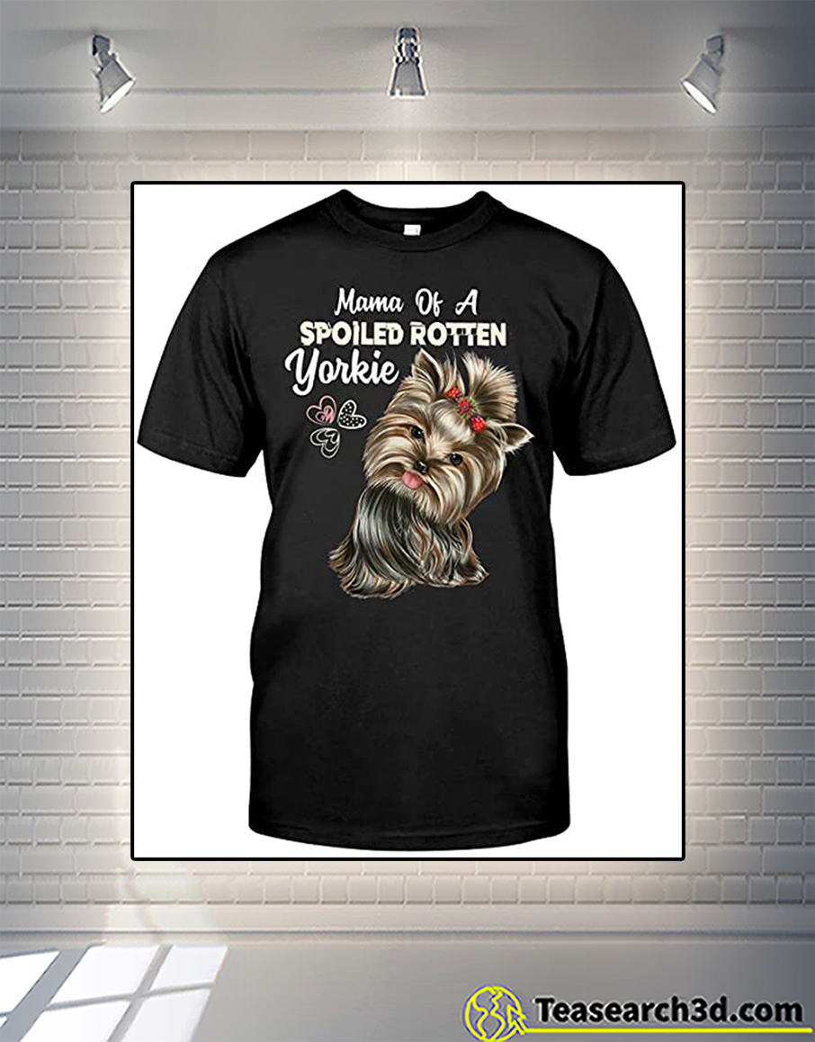 Mama Of A Spoiled Rotten Yorkie Shirt