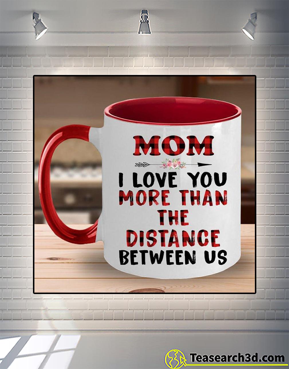 Mom I love you more than the distance between us mug