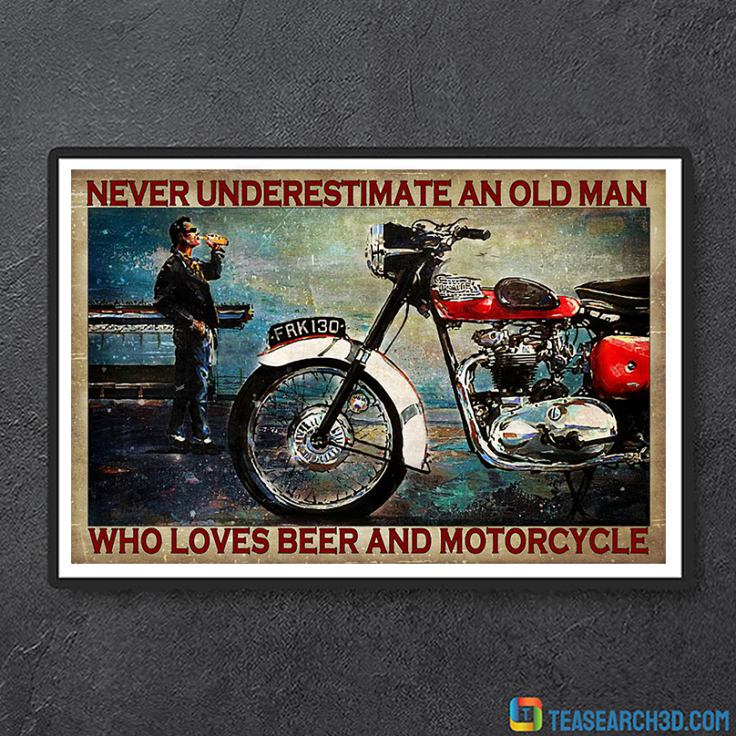 Never underestimate an old man who loves beer and motorcycle poster A3