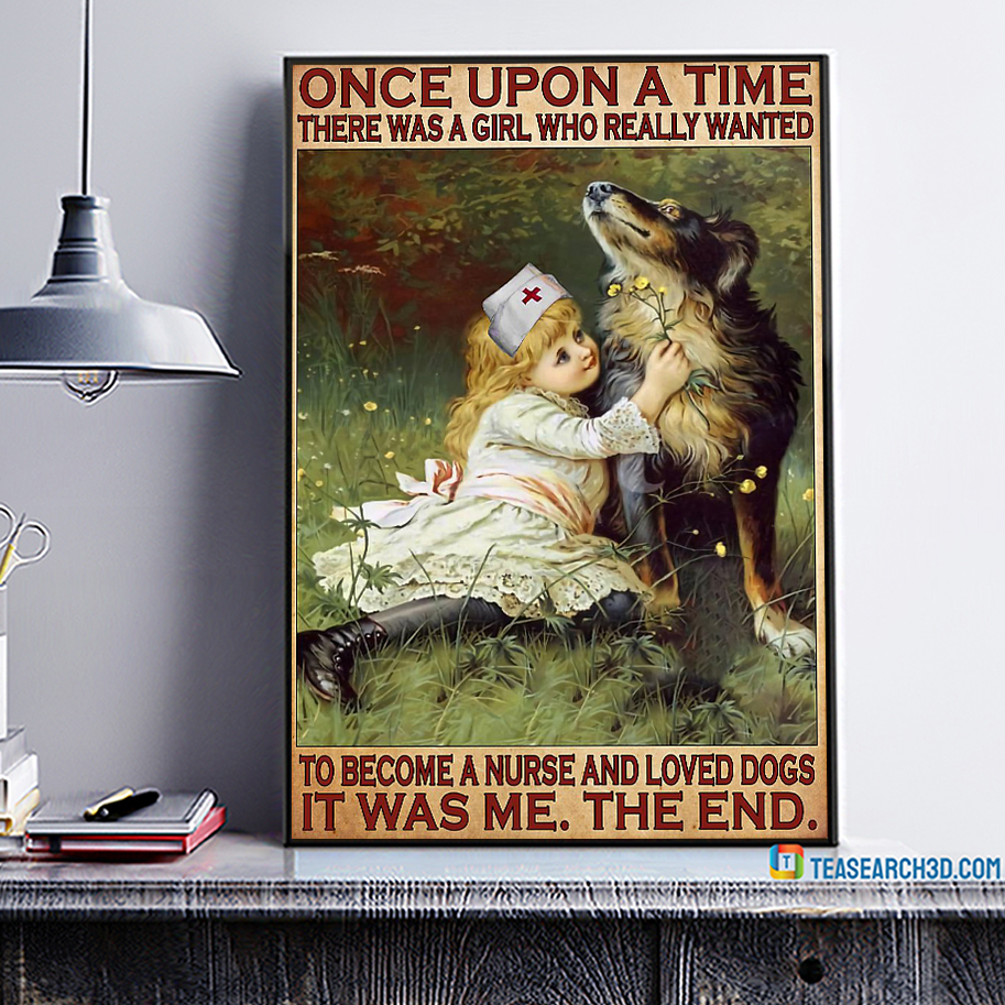 Once upon a time there was a girl who really wanted to become a nurse and loved dogs poster A1