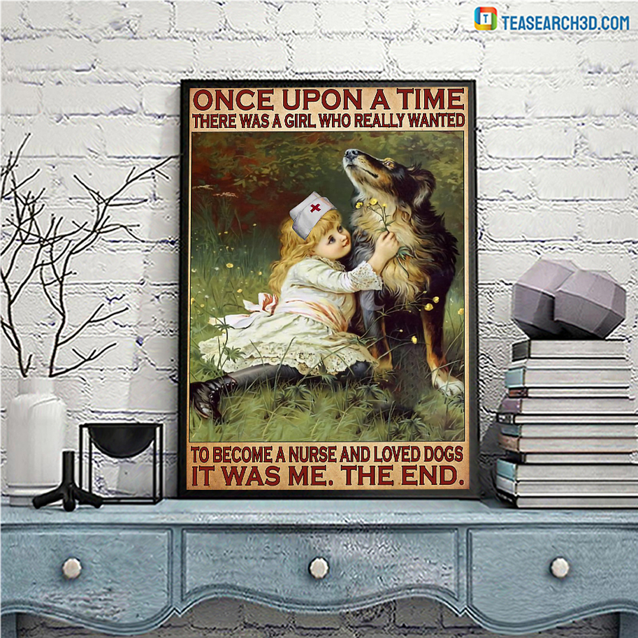 Once upon a time there was a girl who really wanted to become a nurse and loved dogs poster A3