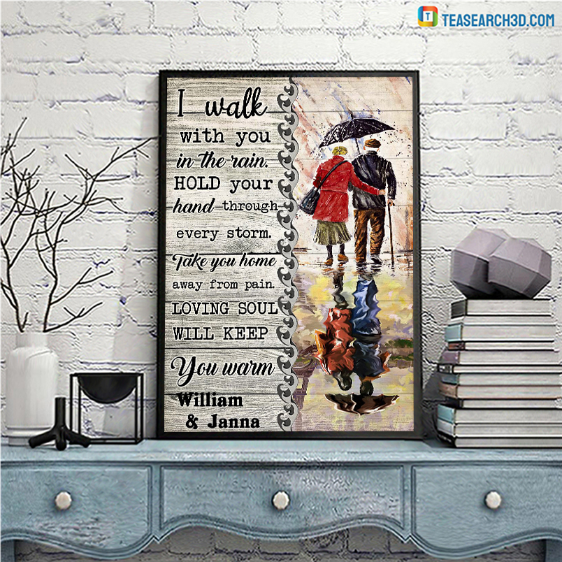 Personalized custom name I walk with you in the rain hold your hand through every storm poster A3