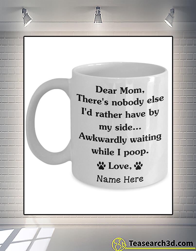 Personalized custom name dog dear mom there's nobody else mug 15oz