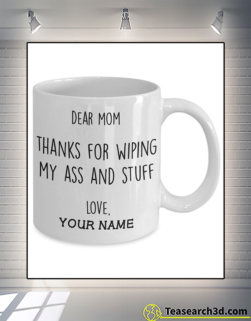 Personalized dear mom thanks for wiping my ass and stuff mug 15oz