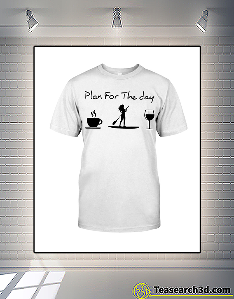 Plan For The Day Coffee Paddleboarding Wine Shirt 2
