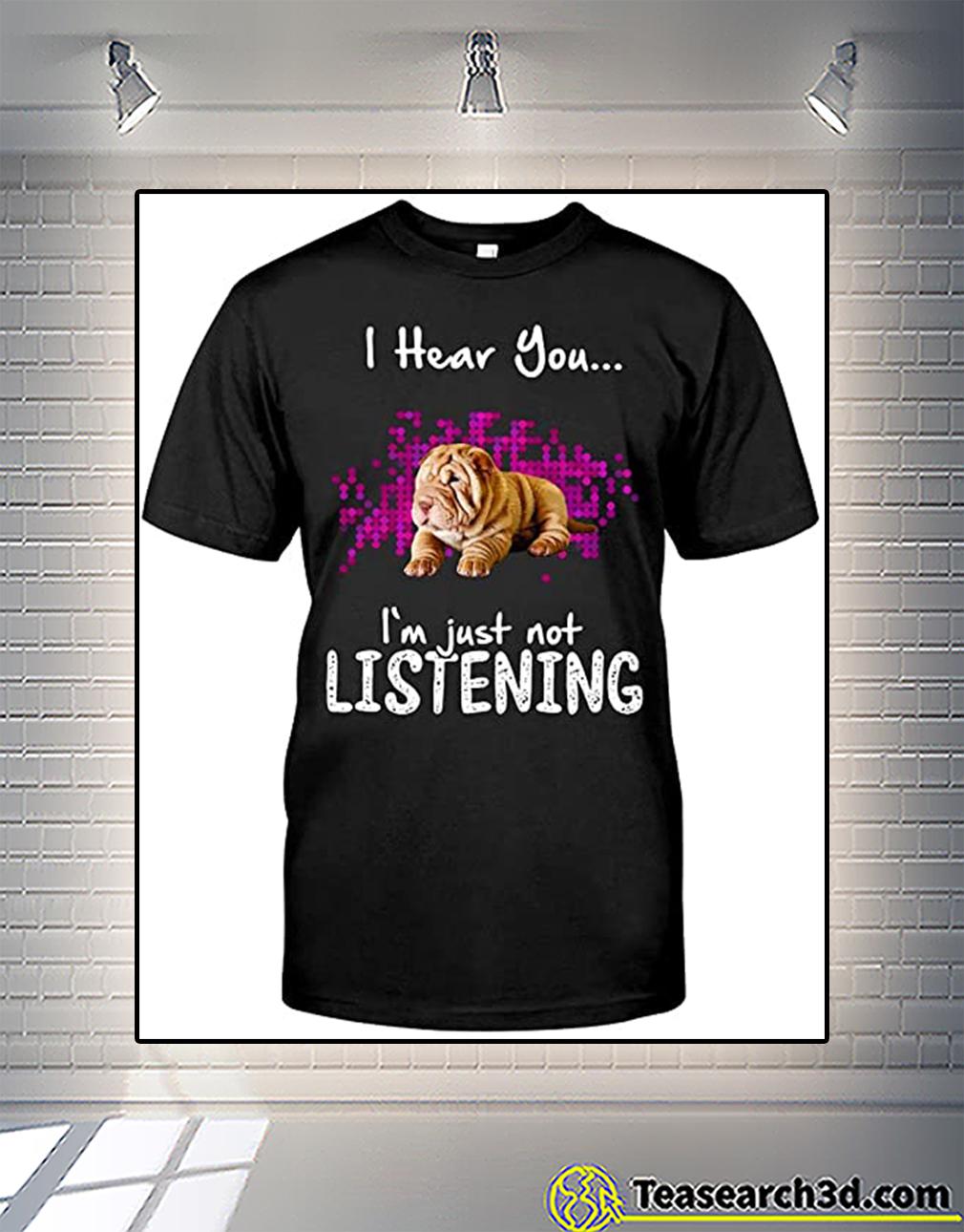 Shar Pei I Hear You I'm Just Not Listening Shirt