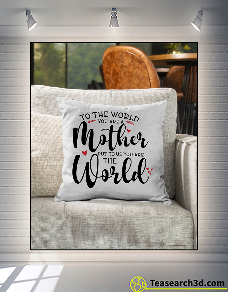 To the world you are a mother but to us you are the world pillow 2