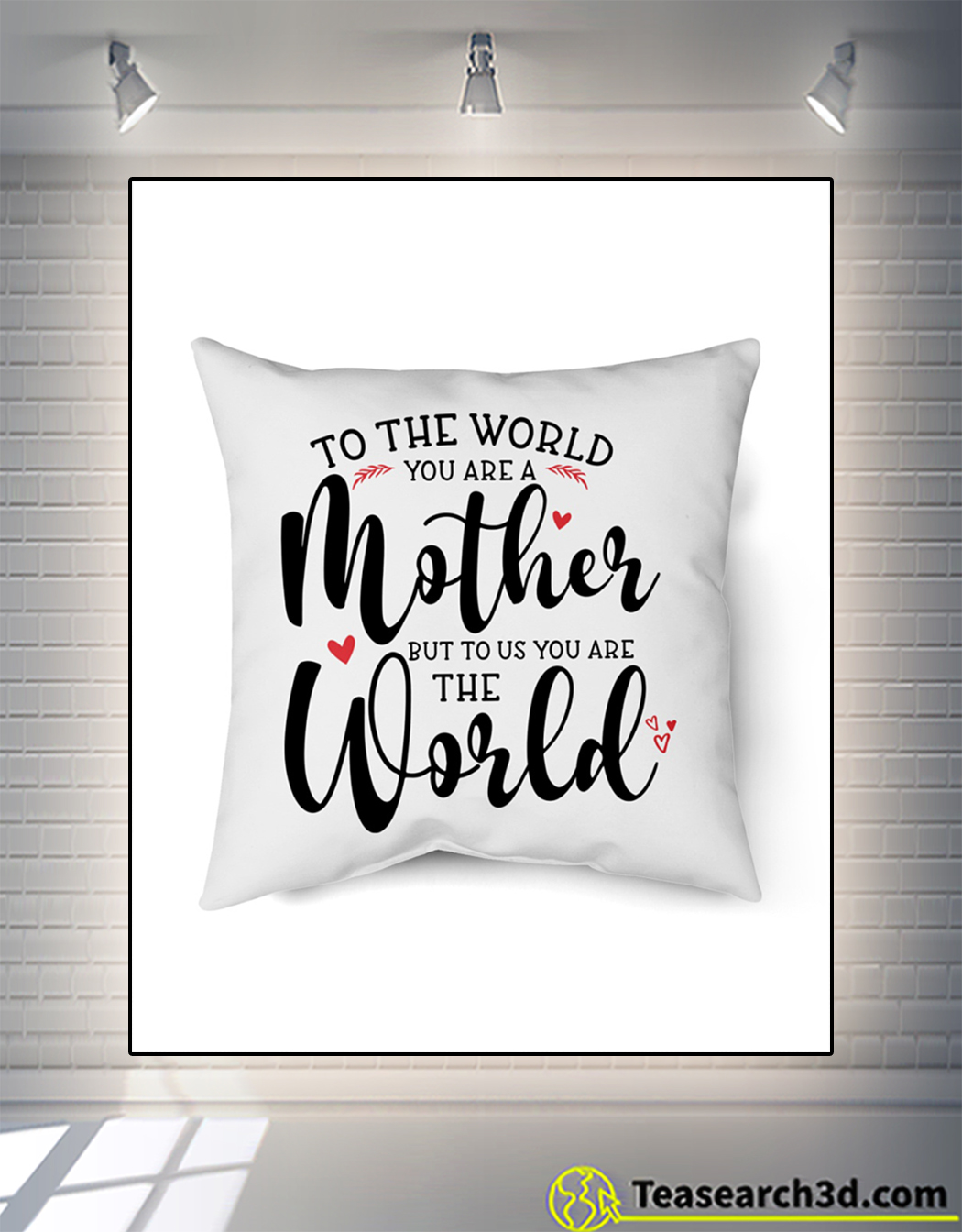 To the world you are a mother but to us you are the world pillow