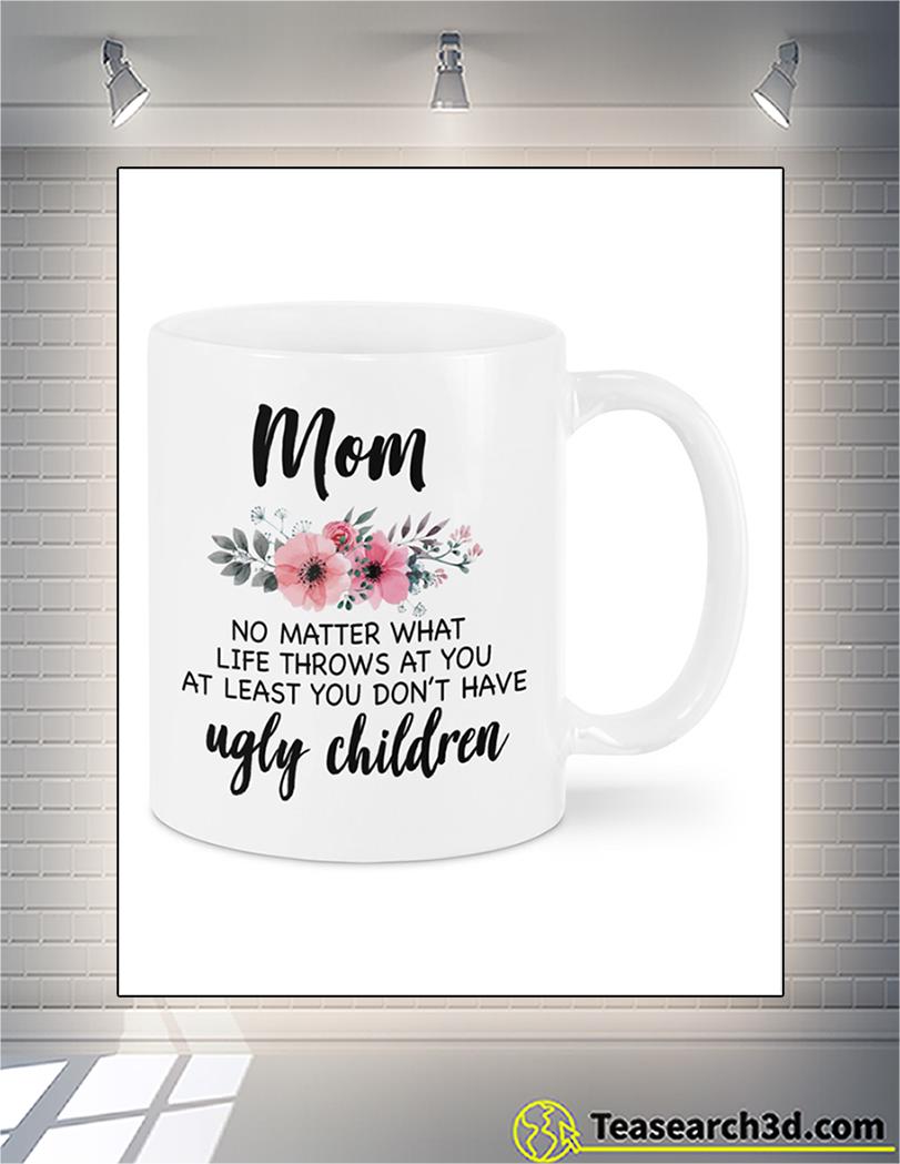 Ugly children mom no matter what life throw at you mug 15oz
