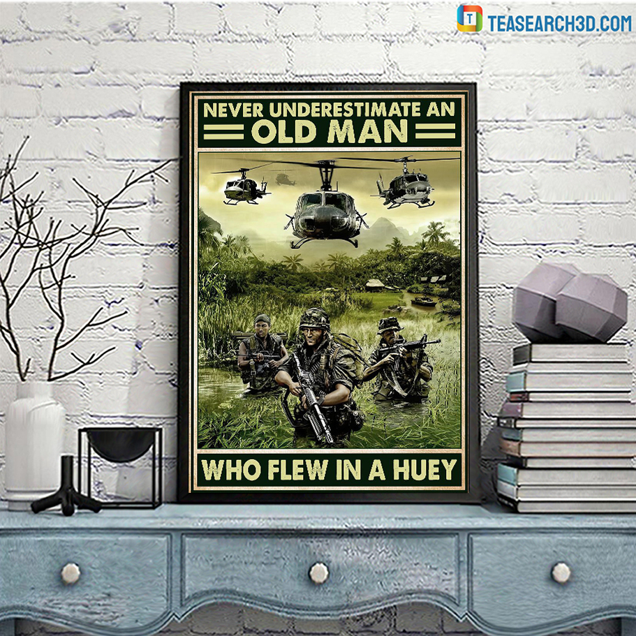 Veteran Never underestimate an old man who flew in a huey poster A1