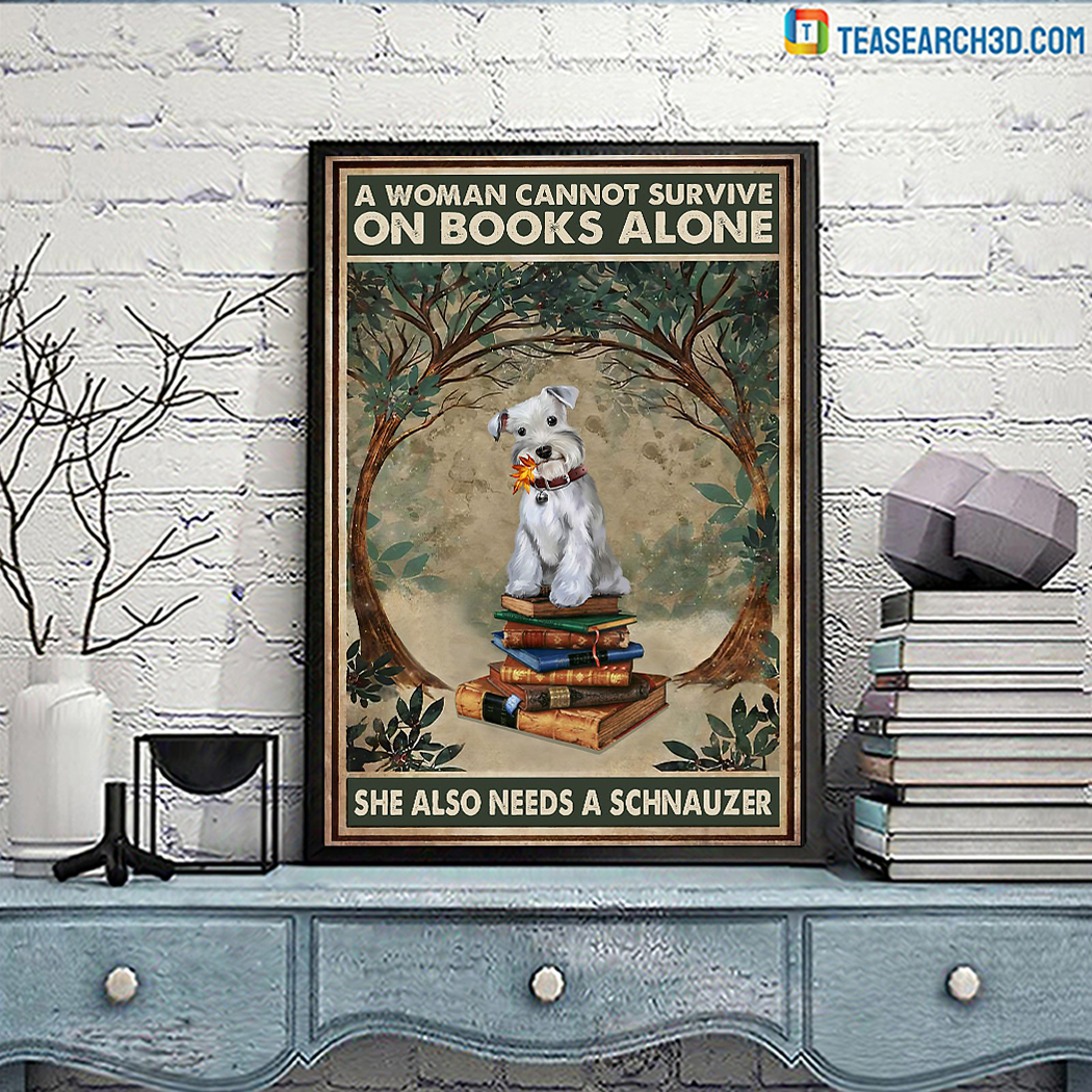 A Woman Cannot Survive On Books Alone She Also Needs A Schnauzer Poster A1