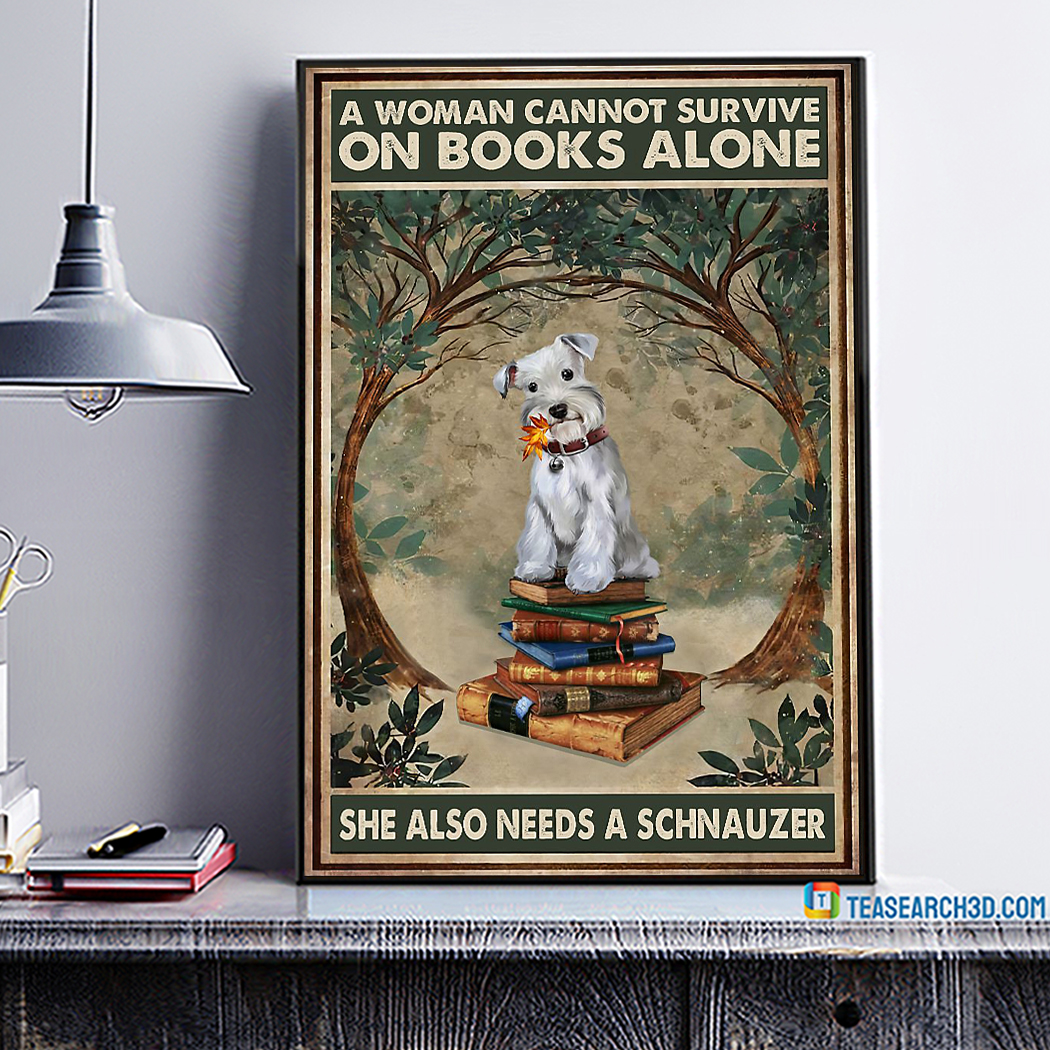 A Woman Cannot Survive On Books Alone She Also Needs A Schnauzer Poster A2
